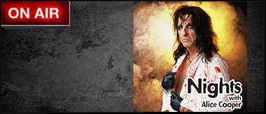 Nights w/ Alice Cooper 7p-4a
